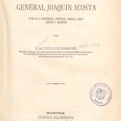 Biografía del general Joaquín Acosta : Prócer de la Independencia, historiador, geógrafo, hombre científico y filántropo